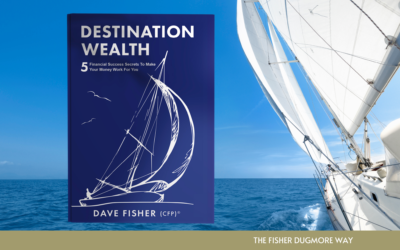 Destination Wealth... the Fisher Dugmore way