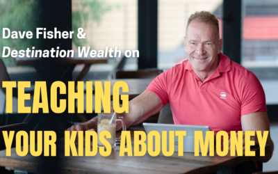 Dave Fisher and Destination Wealth on Teaching Your Kids About Money